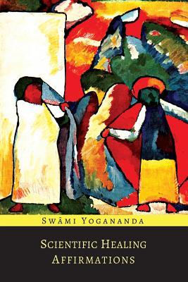 Scientific Healing Affirmations - Yogananda, Paramahansa