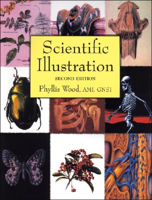 Scientific Illustration: A Guide to Biological, Zoological, and Medical Rendering Techniques, Design, Printing, and Display - Wood, Phyllis