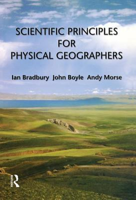 Scientific Principles for Physical Geographers - Bradbury, Ian, and Morse, Andy