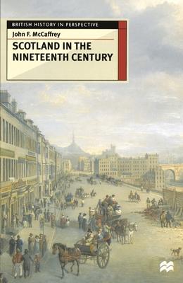 Scotland in the Nineteenth Century - McCaffrey, John F.