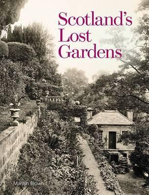 Scotland's Lost Gardens: From the Garden of Eden to the Stewart Palaces - Brown, Marilyn