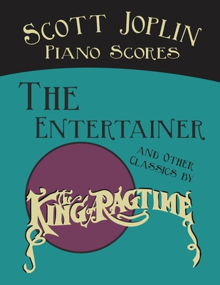 "Scott Joplin Piano Scores - The Entertainer and Other Classics by the ""King of Ragtime"" - Joplin, Scott (Composer)"