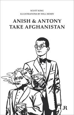 Scott King: Anish and Antony Take Afghanistan - King, Scott (Editor)