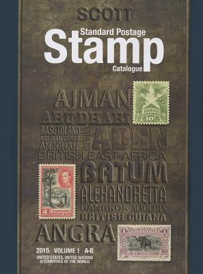Scott Standard Postage Stamp Catalogue, Volume 1: A-B: United States, United Nations & Countries of the World - Snee, Charles (Editor)