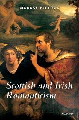 Scottish and Irish Romanticism - Pittock, Murray