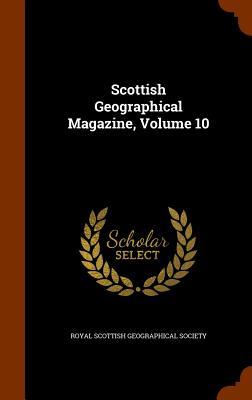 Scottish Geographical Magazine, Volume 10 - Royal Scottish Geographical Society (Creator)