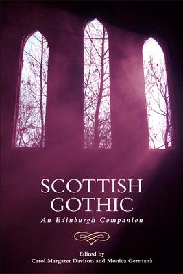 Scottish Gothic: An Edinburgh Companion - Davison, Carol Margaret (Editor), and Germanaa, Monica