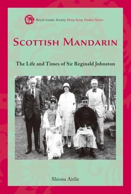 Scottish Mandarin: The Life and Times of Sir Reginald Johnston - Airlie, Shiona