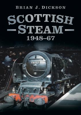 Scottish Steam 1948-67 - Dickson, Brian J.