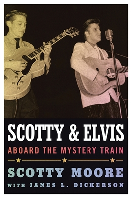 Scotty and Elvis: Aboard the Mystery Train - Moore, Scotty, and Dickerson, James L