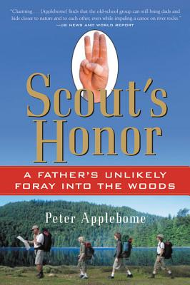 Scout's Honor: A Father's Unlikely Foray Into the Woods - Applebome, Peter