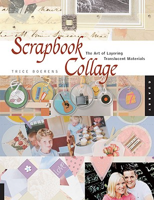 Scrapbook Collage: The Art of Layering Translucent Materials - Boerens, Trice