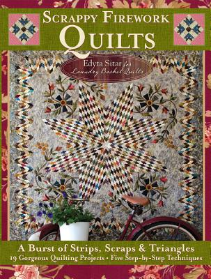 Scrappy Firework Quilts: A Burst of Strips, Scraps & Triangles 19 Gorgeous Quilting Projects * Five Step-By-Step Techniques - Sitar, Edyta