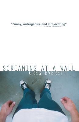 Screaming at a Wall - Everett, Greg