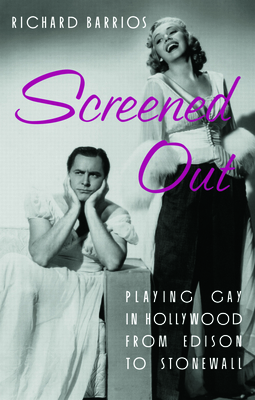 Screened out: Playing Gay in Hollywood from Edison to Stonewall - Barrios, Richard, and Findlay, Ian