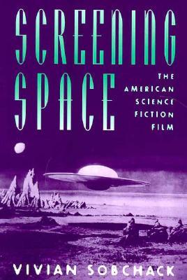 Screening Space: The American Science Fiction Film - Sobchack, Vivian