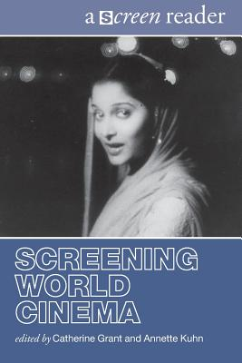 Screening World Cinema: A Screen Reader - Grant, Catherine (Editor), and Kuhn, Annette (Editor)