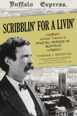 Scribblin' for a Livin': Mark Twain's Pivotal Period in Buffalo - Reigstad, Thomas J