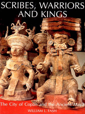 Scribes, Warriors and Kings: The City of Copan and the Ancient Maya - Fash, William L, Jr.