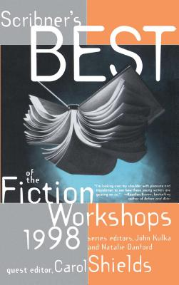 Scribners Best of the Fiction Workshops 1998 - Kulka, John (Editor), and Shields, Carol (Editor), and Danford, Natalie (Editor)