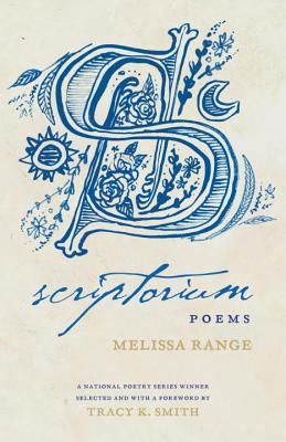 Scriptorium: Poems - Range, Melissa, and Smith, Tracy K (Foreword by)