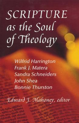 Scripture as the Soul of Theology - Mahoney, Edward J, PH.D., and Couture, Paul E (Foreword by), and Harrington, Wilfrid, O.P. (Contributions by)