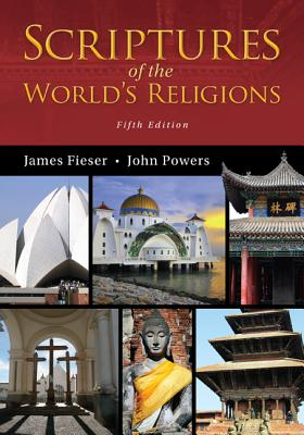 Scriptures of the World's Religions - Fieser, James, and Powers, John