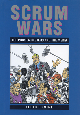 Scrum Wars: The Prime Ministers and the Media - Levine, Allan