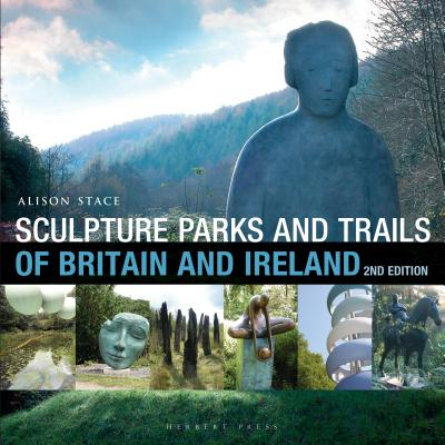 Sculpture Parks and Trails of Britain & Ireland - Stace, Alison