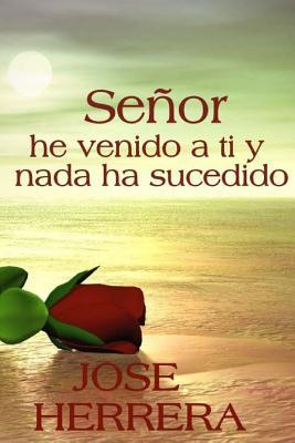 """""""Se Or, He Venido a Ti y NADA Ha Sucedido"""" - Herrera, Jos, and Ramirez, Carlos R (Editor), and Lorenzo, Gladys J (Editor)"""