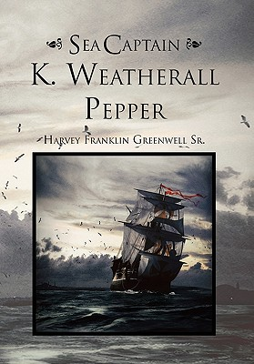 Sea Captain K. Weatherall Pepper - Greenwell, Harvey Franklin Sr