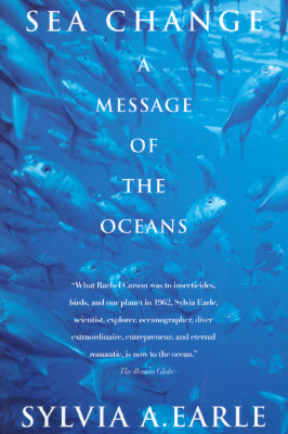 Sea Change: A Message of the Oceans - Earle, Sylvia A, PhD