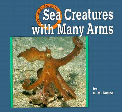 Sea Creatures with Many Arms - Souza, Dorothy M, and Carolrhoda Books