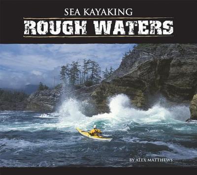 Sea Kayaking: Rough Waters - Matthews, Alex