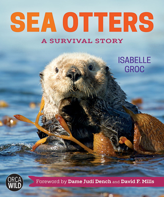 Sea Otters: A Survival Story - Groc, Isabelle, and Dench, Judi (Foreword by), and Mills, David, MBE (Foreword by)