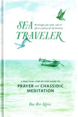Sea Traveler: A Practical Step-By-Step Guide to Prayer and Chassidic Meditation - Klein, Dovber