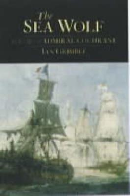 Sea Wolf: The Life of Admiral Cochrane - Grimble, Ian