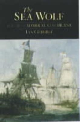 Sea Wolf: The Life of Admiral Cochrane - Grimble, Ian