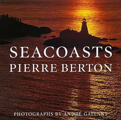 Seacoasts - Stoddart Publishing, and Berton, Pierre, and Gallant, Andre (Photographer)