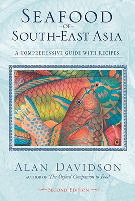 Seafood of South-East Asia: A Comprehensive Guide with Recipes - Davidson, Alan