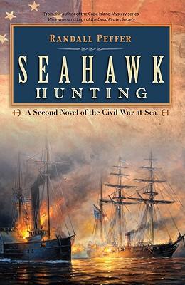 Seahawk Hunting: A Novel of the Civil War at Sea - Peffer, Randall