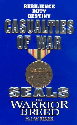 Seals the Warrior Breed: Casualties of War - Riker, H Jay