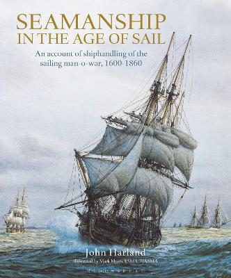 Seamanship in the Age of Sail: An Account of Shiphandling of the Sailing Man-O-War, 1600-1860 - Harland, John