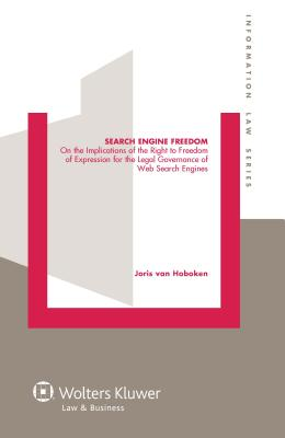 Search Engine Freedom: On the Implications of the Right to Freedom of Expression for the Legal Governance of Web Search Engines - Van Hoboken, Joris