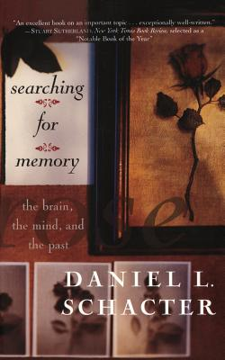 Searching for Memory: The Brain, the Mind and the Past - Schacter, Daniel L, PhD