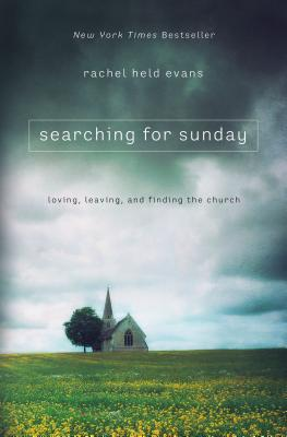 Searching for Sunday: Loving, Leaving, and Finding the Church - Evans, Rachel Held