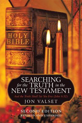 Searching for the Truth in the New Testament: Second Edition, Revised and Expanded - Valset, Jon
