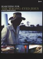 Searching for the Wrong Eyed Jesus [Jim White]