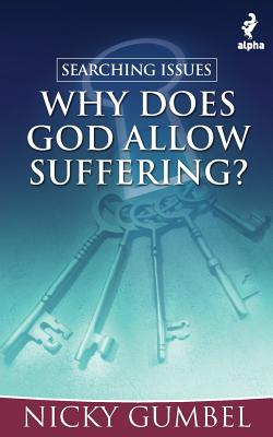 Searching Issues: Why Does God Allow Suffering? - Gumbel, Nicky