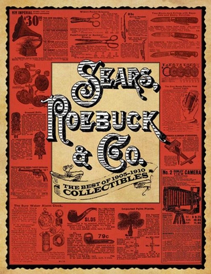 Sears, Roebuck & Co.: The Best of 1905-1910 Collectibles - Sears Roebuck & Co, and Lyons, Nick (Foreword by)